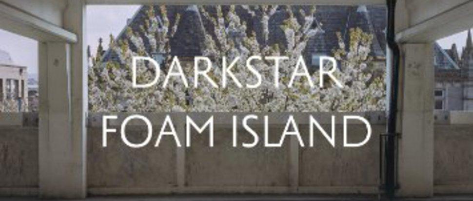 Show them where you're from: a trip round Darkstar's Foam Island