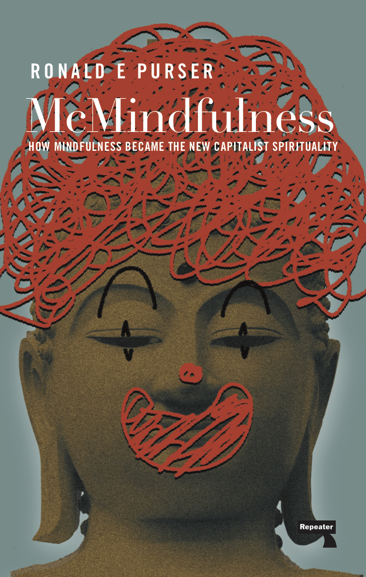 McMindfulness: How Mindfulness Became the New Capitalist Spirituality – Repeater  Books